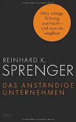 """""""Das anständige Unternehmen: Was richtige Führung ausmacht - und was sie weglässt"""" von Reinhard Sprenger"""