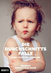 Die Durchschnittsfalle: Gene - Talente - Chancen von Markus Hengstschläger