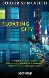 """""""Floating City. Gangster, Dealer, Callgirls und andere unglaubliche Unternehmer in New Yorks Untergrundökonomie"""" Sudhir Venkatesh"""