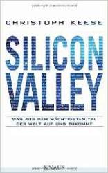 Silicon Valley: Was aus dem mächtigsten Tal der Welt auf uns zukommt – Christoph Keese