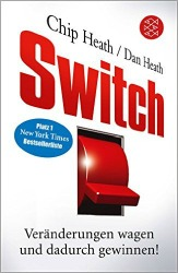 Switch: Veränderungen wagen und dadurch gewinnen! von Chip und Dan Heath