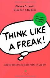 """""""Think like a Freak: Andersdenker erreichen mehr im Leben"""" von Steven Levitt und Stephen Dubner"""