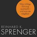 """""""Das anständige Unternehmen: Was richtige Führung ausmacht - und was sie weglässt"""" Reinhard K. Sprenger"""