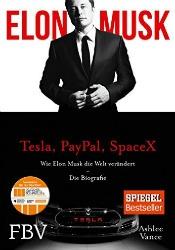 Elon Musk: Wie Elon Musk die Welt verändert - Die Biografie von Ashlee Vance