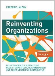 Reinventing Organizations: Ein Leitfaden zur Gestaltung sinnstiftender Formen der Zusammenarbeit - von Frederic Laloux