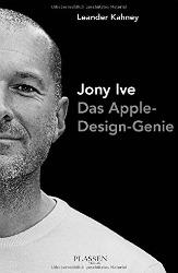 Jony Ive: Das Apple-Design-Genie - Biografie von Leander Kahney