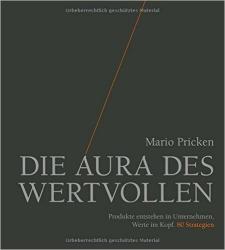 """Mario Pricken: """"Die Aura des Wertvollen: Produkte entstehen in Unternehmen, Werte im Kopf. 80 Strategien"""""""
