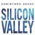 Silicon Valley: Was aus dem mächtigsten Tal der Welt auf uns zukommt von Christoph Keese