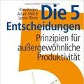 Die 5 Entscheidungen: Prinzipien für außergewöhnliche Produktivität Kory Kogon