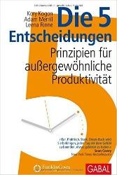 Die 5 Entscheidungen: Prinzipien für außergewöhnliche Produktivität – Kory Kogon, Adam Merrill, Leena Rinne