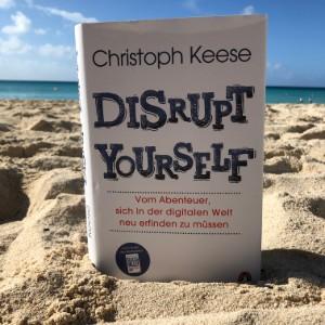 Besprechung Buchbesprechung Christoph Keese Disrupt Yourself: Vom Abenteuer, sich in der digitalen Welt neu erfinden zu müssen