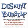 Buchbesprechung Christoph Keese Disrupt Yourself: Vom Abenteuer, sich in der digitalen Welt neu erfinden zu müssen