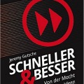 """""""Schneller und besser: Von der Macht bahnbrechender Ideen"""" von Jeremy Gutsche"""