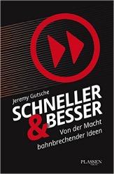 """""""Schneller und besser - Von der Macht bahnbrechender Ideen"""" von Jeremy Gutsche"""