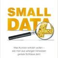 Small Data: Was Kunden wirklich wollen - wie man aus Hinweisen geniale Schlüsse zieht - von Martin Lindstrom