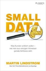 """""""Small Data - Was Kunden wirklich wollen - wie man aus Hinweisen geniale Schlüsse zieht"""" von Martin Lindstrom"""