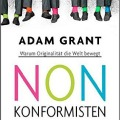 Nonkonformisten: Warum Originalität die Welt bewegt – Adam Grant