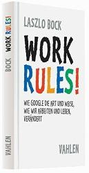 Work Rules!: Wie Google die Art und Weise, wie wir leben und arbeiten, verändert von Laszlo Bock